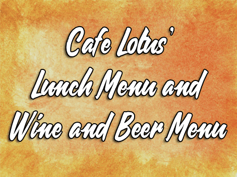 Cafe Lotus updated Lunch and Wine & Beer Menu